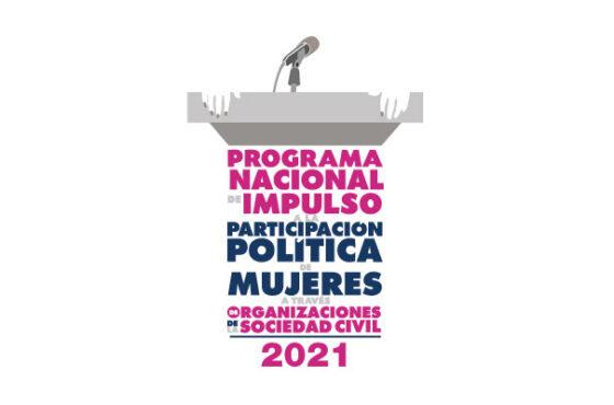 Programa Nacional de Impulso a la Participación Política de Mujeres a través de Organizaciones de la Sociedad Civil 2021